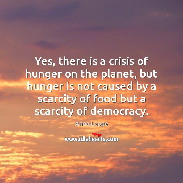 Yes, there is a crisis of hunger on the planet, but hunger Hunger Quotes Image