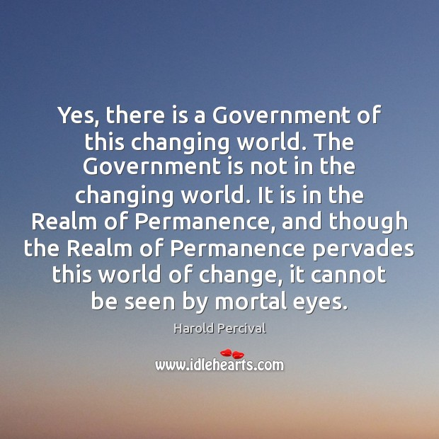 Yes, there is a Government of this changing world. The Government is Image