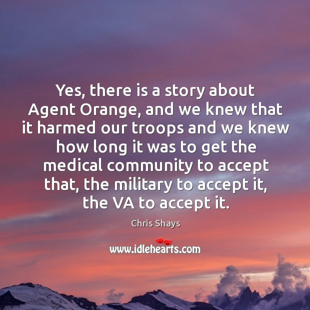 Image, Yes, there is a story about agent orange, and we knew that it harmed our troops and