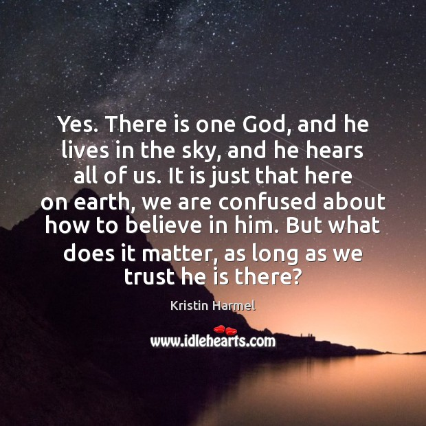 Yes. There is one God, and he lives in the sky, and Believe in Him Quotes Image