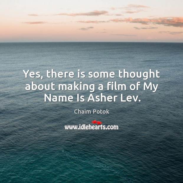 Yes, there is some thought about making a film of my name is asher lev. Chaim Potok Picture Quote