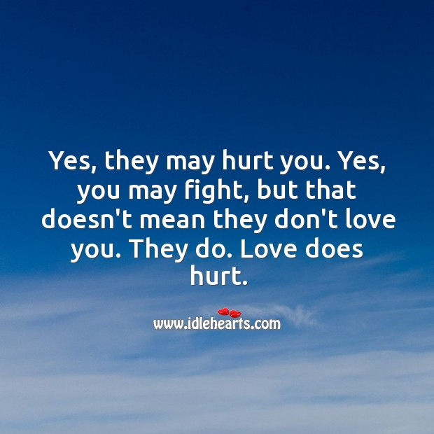 Image, Yes, they may hurt you. Yes, you may fight, but that doesn't mean they don't love you.
