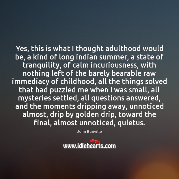 Yes, this is what I thought adulthood would be, a kind of Summer Quotes Image