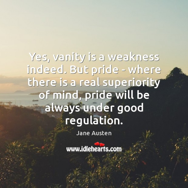 Image, Yes, vanity is a weakness indeed. But pride – where there is