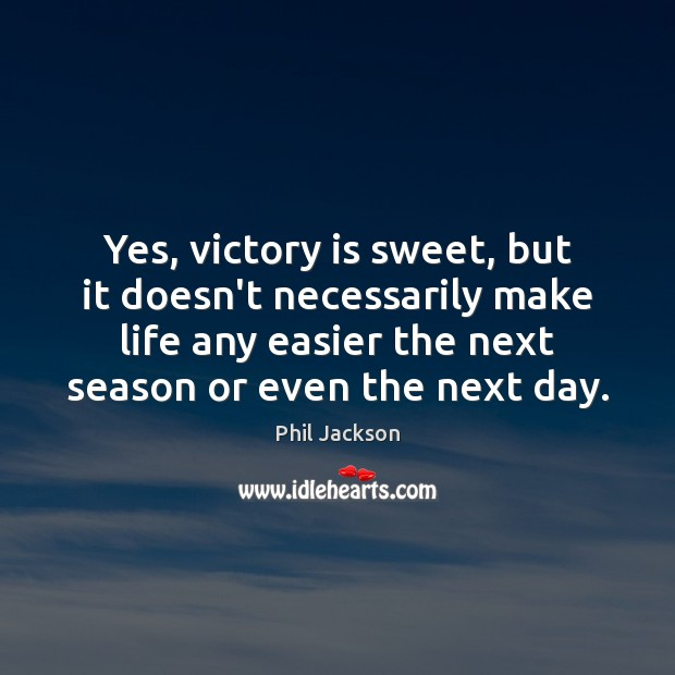 Yes, victory is sweet, but it doesn't necessarily make life any easier Victory Quotes Image