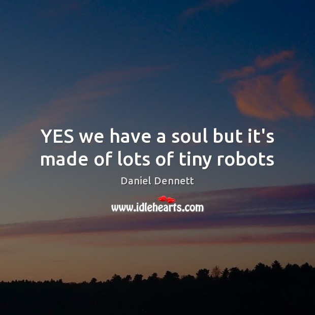 Image, YES we have a soul but it's made of lots of tiny robots