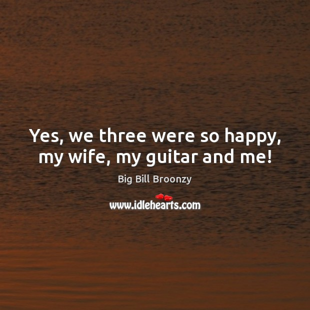 Image, Yes, we three were so happy, my wife, my guitar and me!
