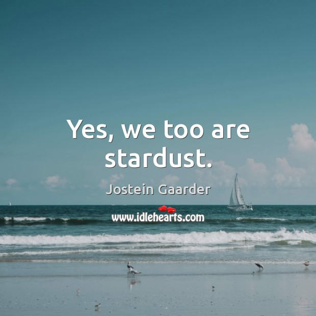 Yes, we too are stardust. Image