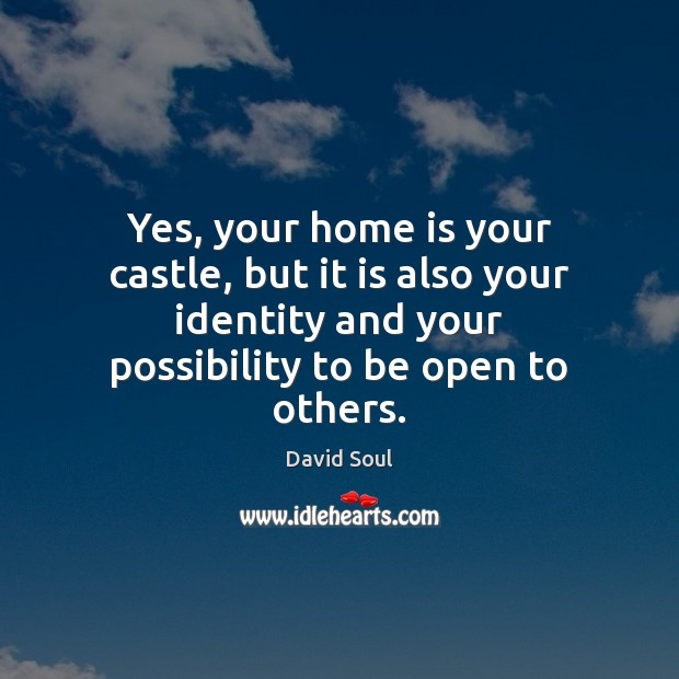 Yes, your home is your castle, but it is also your identity David Soul Picture Quote