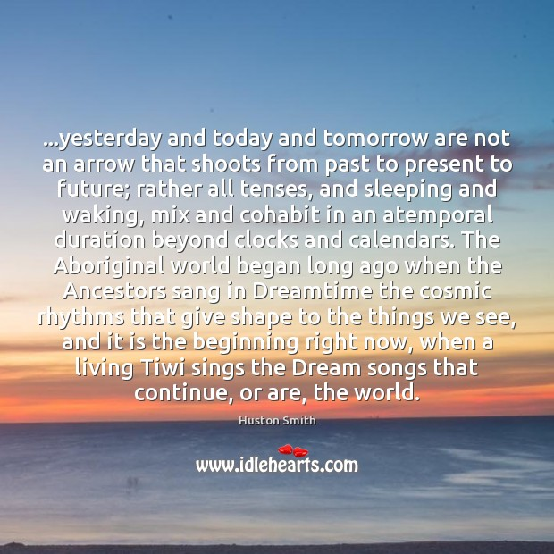 Image, …yesterday and today and tomorrow are not an arrow that shoots from