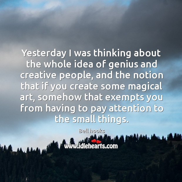 Yesterday I was thinking about the whole idea of genius and creative people Image