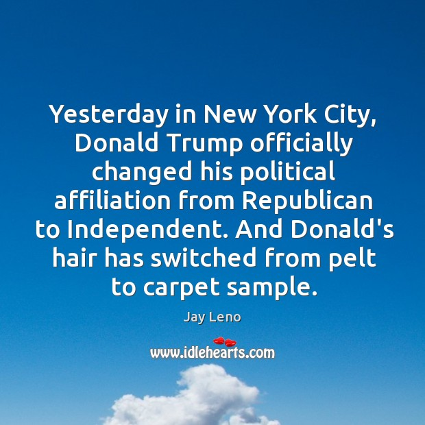 Yesterday in New York City, Donald Trump officially changed his political affiliation Image