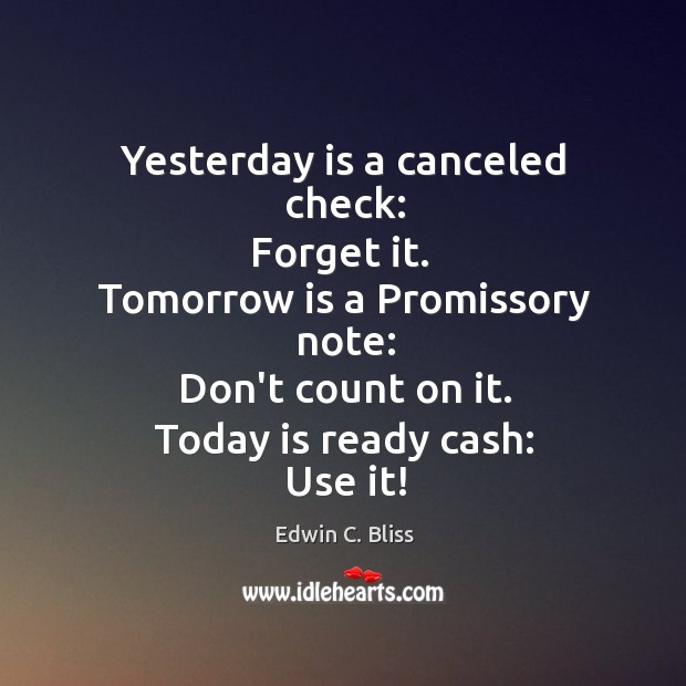 Yesterday is a canceled check, forget it. Image