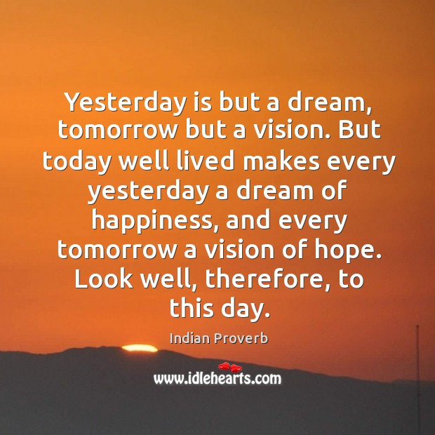 Yesterday is but a dream, tomorrow but a vision. Indian Proverbs Image