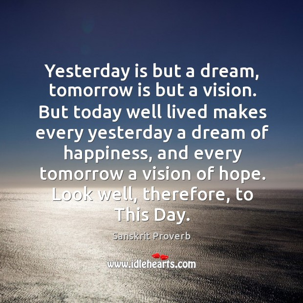 Image, Yesterday is but a dream, tomorrow is but a vision.