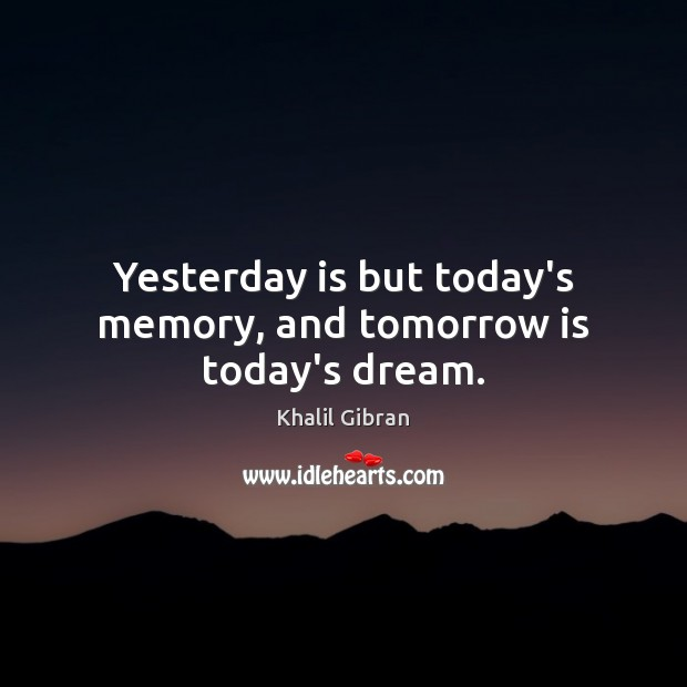 Image, Yesterday is but today's memory, and tomorrow is today's dream.
