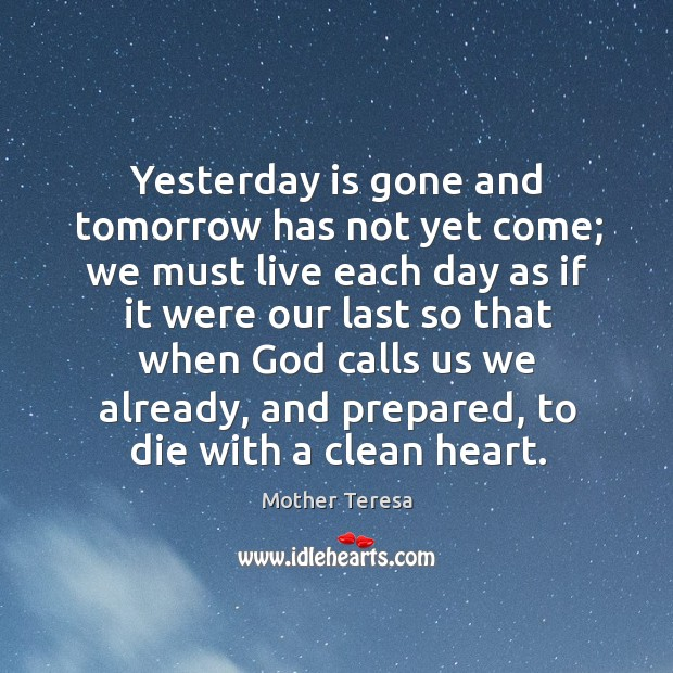 Image, Yesterday is gone and tomorrow has not yet come; we must live