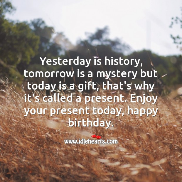 Yesterday is history, tomorrow is a mystery but today is a gift. Enjoy your present moment. Gift Quotes Image