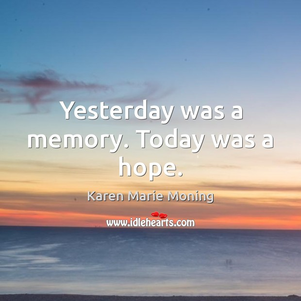 Yesterday was a memory. Today was a hope. Karen Marie Moning Picture Quote