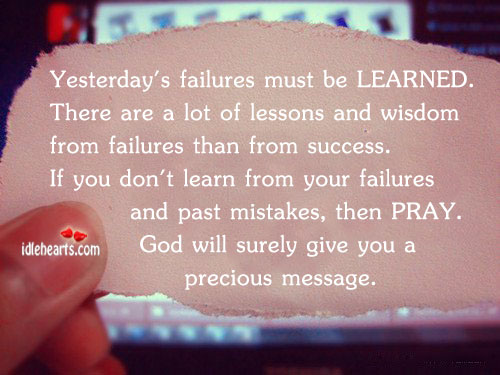 Yesterday's Failures Must Be LEARNED….
