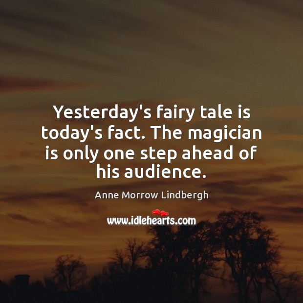 Yesterday's fairy tale is today's fact. The magician is only one step Image
