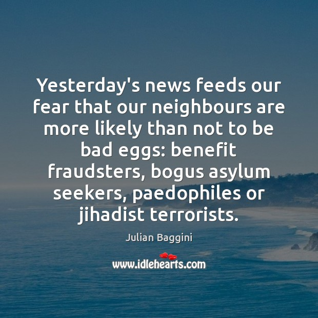 Yesterday's news feeds our fear that our neighbours are more likely than Image