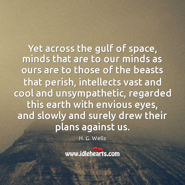 Yet across the gulf of space, minds that are to our minds H. G. Wells Picture Quote
