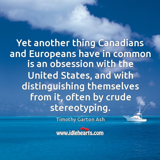 Yet another thing canadians and europeans have in common is an obsession with the united states Image
