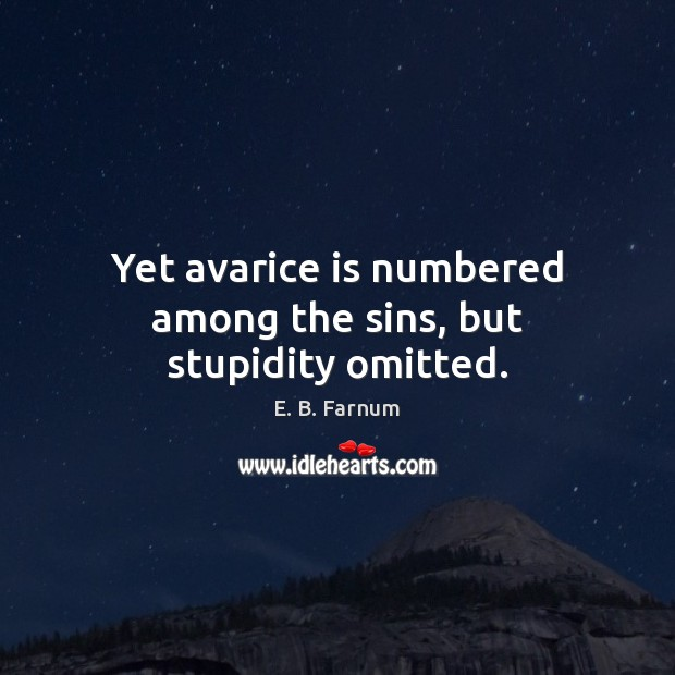 Image, Yet avarice is numbered among the sins, but stupidity omitted.