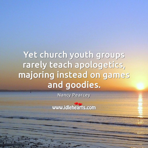 Image, Yet church youth groups rarely teach apologetics, majoring instead on games and goodies.