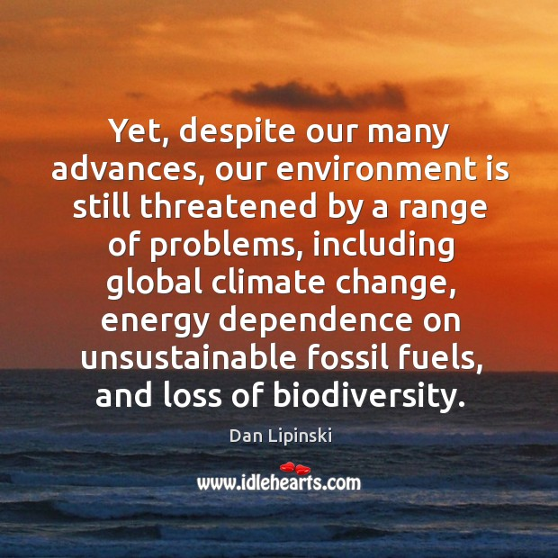 Yet, despite our many advances, our environment is still threatened by a range of problems Image