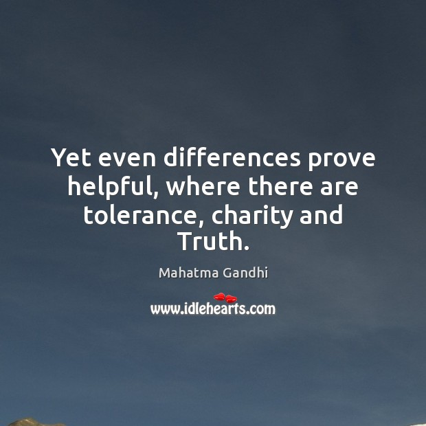 Image, Yet even differences prove helpful, where there are tolerance, charity and Truth.