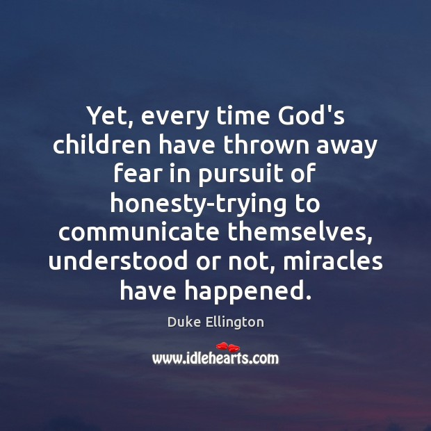 Yet, every time God's children have thrown away fear in pursuit of Image