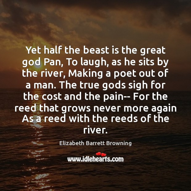 Yet half the beast is the great God Pan, To laugh, as Elizabeth Barrett Browning Picture Quote