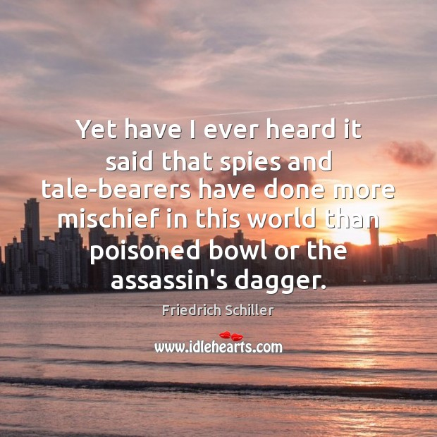 Image, Yet have I ever heard it said that spies and tale-bearers have