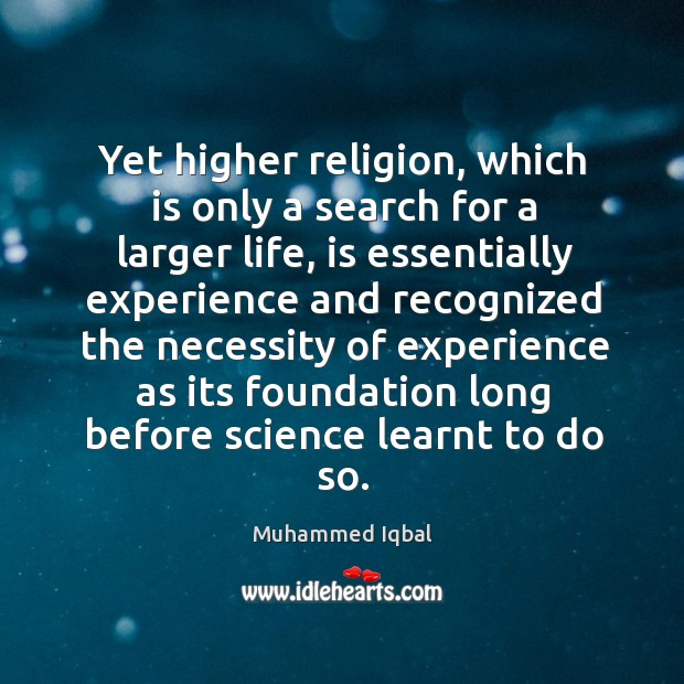 Yet higher religion, which is only a search for a larger life Image