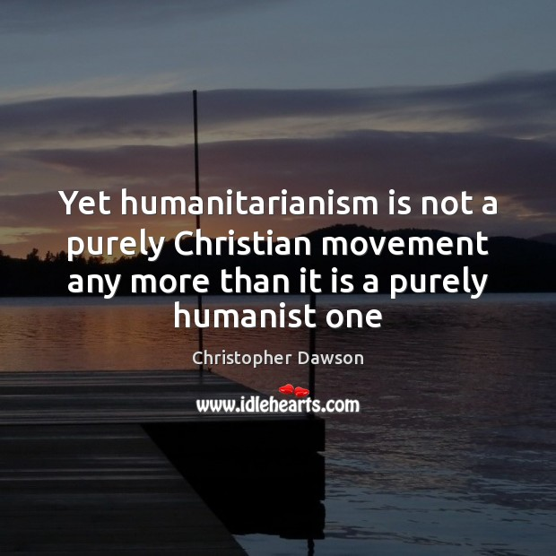 Yet humanitarianism is not a purely Christian movement any more than it Image