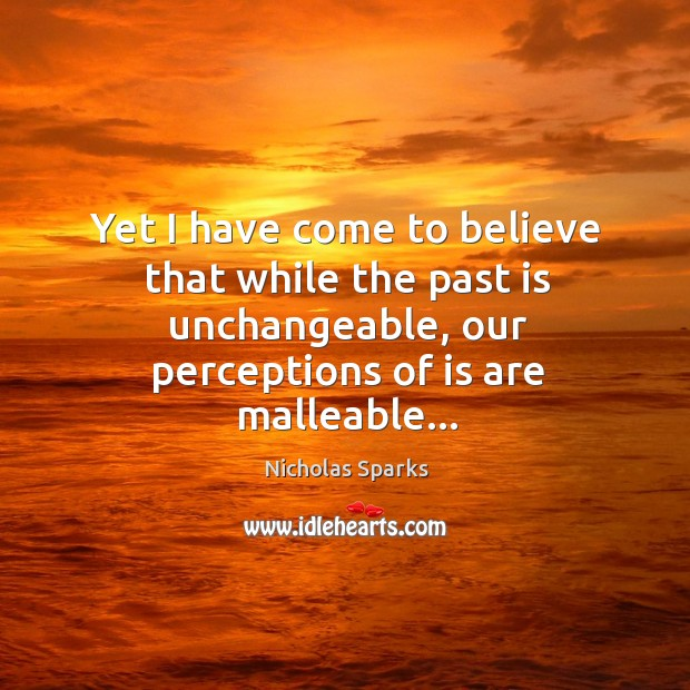 Image, Yet I have come to believe that while the past is unchangeable,