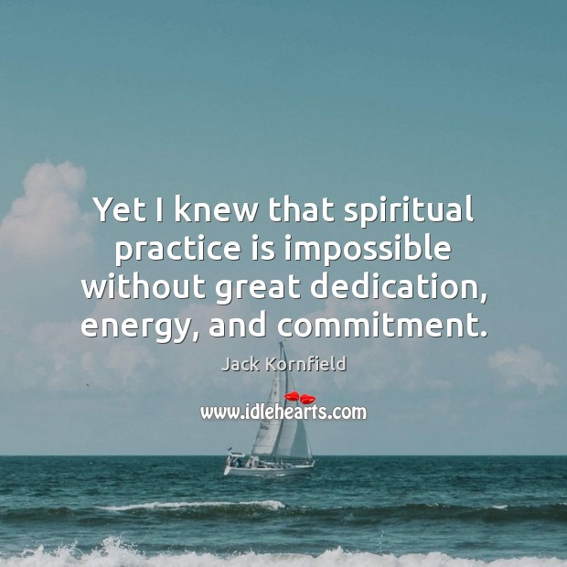 Image, Yet I knew that spiritual practice is impossible without great dedication, energy,