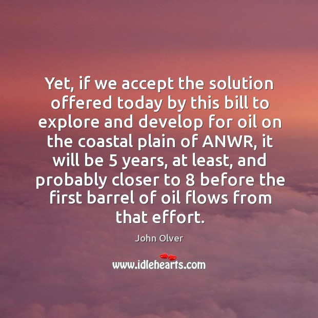 Image, Yet, if we accept the solution offered today by this bill to explore and develop for oil on the