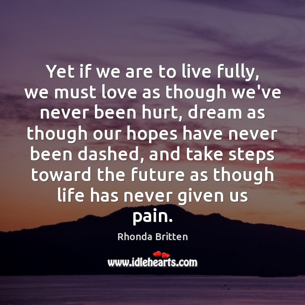 Yet if we are to live fully, we must love as though Image