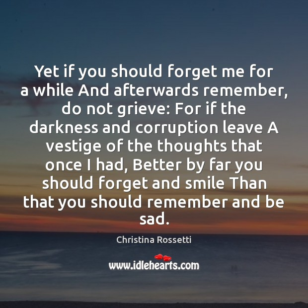 Yet if you should forget me for a while And afterwards remember, Christina Rossetti Picture Quote