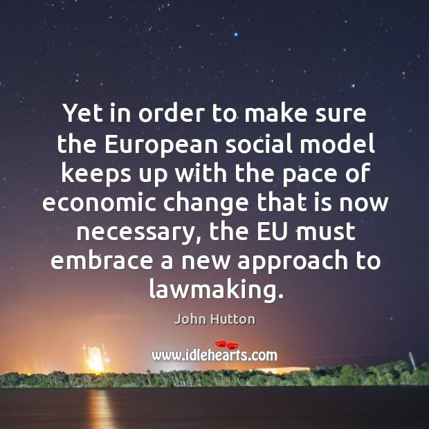 Yet in order to make sure the european social model keeps up with the pace of economic change Image