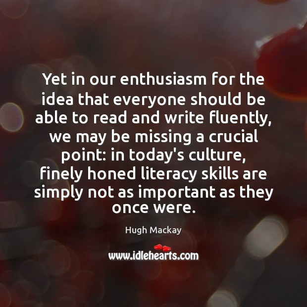Yet in our enthusiasm for the idea that everyone should be able Hugh Mackay Picture Quote
