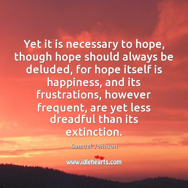 Yet it is necessary to hope, though hope should always be deluded, Samuel Johnson Picture Quote