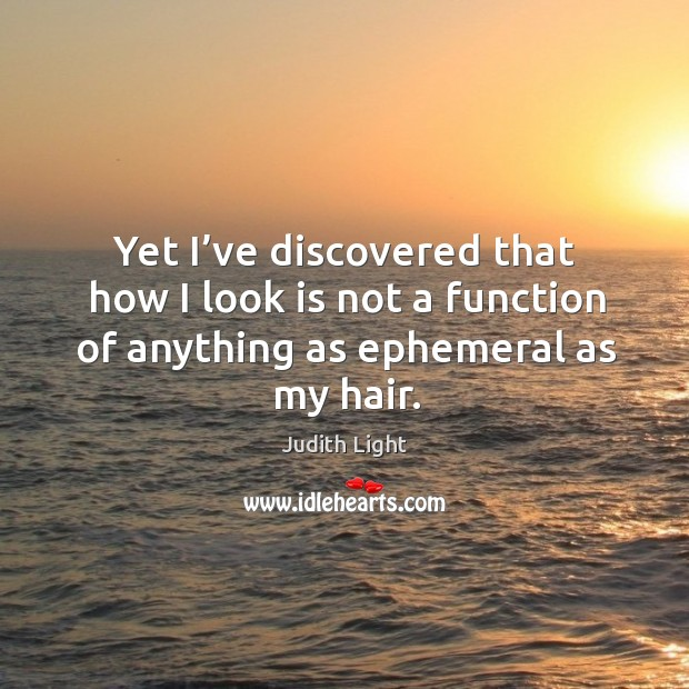 Yet I've discovered that how I look is not a function of anything as ephemeral as my hair. Image