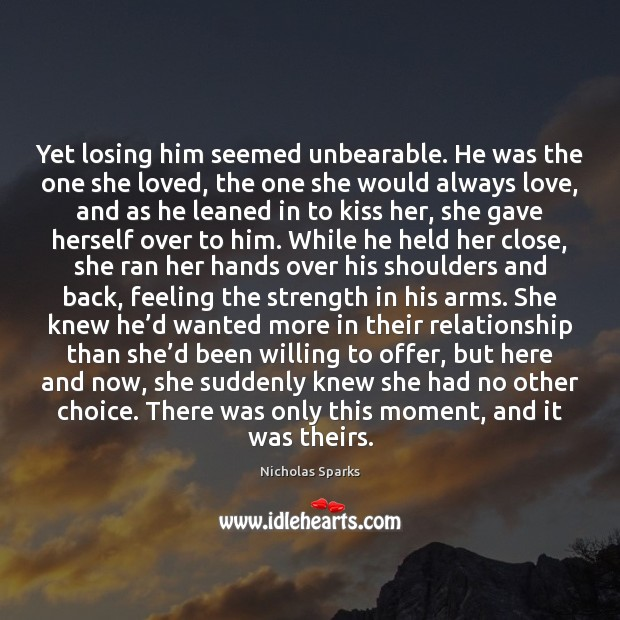 Yet losing him seemed unbearable. He was the one she loved, the Image