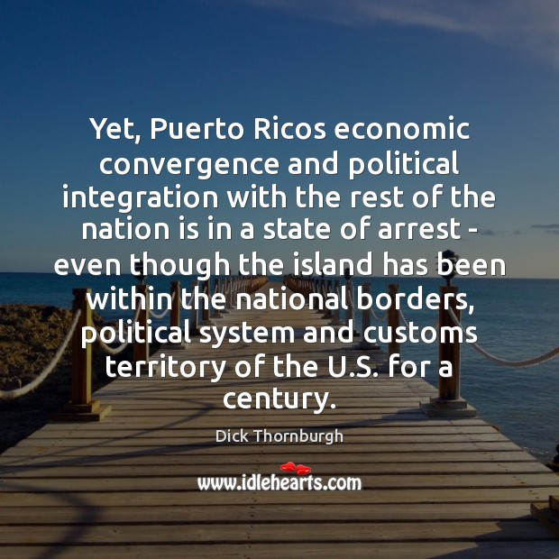 Yet, Puerto Ricos economic convergence and political integration with the rest of Image