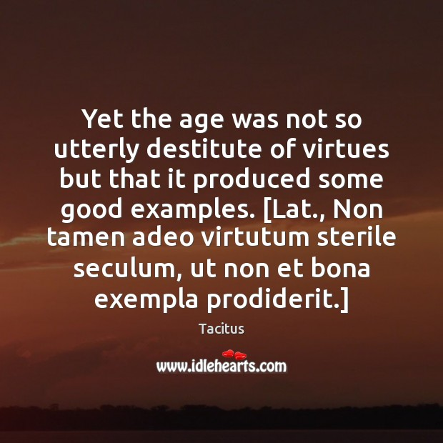Yet the age was not so utterly destitute of virtues but that Image