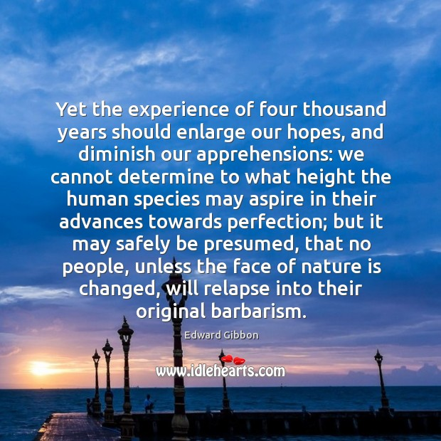 Yet the experience of four thousand years should enlarge our hopes, and Image